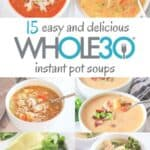 6 photo collage of easy and delicious whole30 instant pot soups.